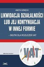 Likwidacja działalności lub jej kontynuacja w innej formie  skutki dla rozliczeń VAT