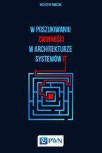 Okładka książki W poszukiwaniu zwinności w architekturze systemów IT