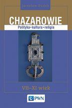 Chazarowie. Polityka kultura religia