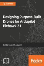 Okładka książki Designing Purpose-Built Drones for Ardupilot Pixhawk 2.1