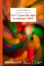 To*** Upon the Alps in Splügen 1829