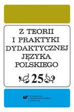Z Teorii i Praktyki Dydaktycznej Języka Polskiego. T. 25