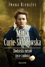 Maria Skłodowska-Curie. Złodziejka mężów  życie i miłości