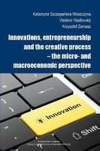 Innovations, entrepreneurship and the creative process  the micro- and macroeconomic perspective