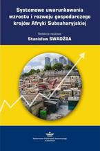 Systemowe uwarunkowania wzrostu i rozwoju gospodarczego krajów Afryki Subsaharyjskiej