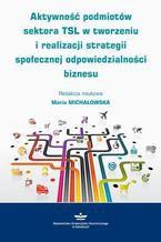 Aktywność podmiotów sektora TSL w tworzeniu i realizacji strategii społecznej odpowiedzialności biznesu