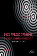 Dwie ukryte tragedie w cieniu atomowej apokalipsy