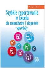 Okładka książki Szybkie raportowanie w Excelu. dla menedżerów i ekspertów sprzedaży