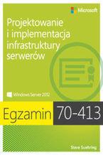 Okładka książki Egzamin 70-413. Projektowanie i implementacja infrastruktury serverów