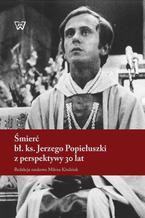 Śmierć bł. ks. Jerzego Popiełuszki z perspektywy 30 lat
