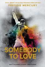 Somebody to Love. Życie, śmierć i spuścizna Freddiego Mercuryego