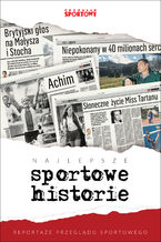 Najlepsze sportowe historie. Reportaże Przeglądu Sportowego
