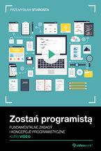 Okładka książki Zostań programistą. Kurs video. Fundamentalne zasady i koncepcje programistyczne