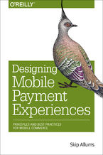 Designing Mobile Payment Experiences. Principles and Best Practices for Mobile Commerce