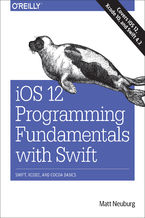 iOS 12 Programming Fundamentals with Swift. Swift, Xcode, and Cocoa Basics