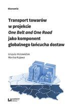 Transport towarów w projekcie One Belt and One Road jako component globalnego łańcucha dostaw