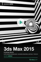Okładka książki 3ds Max 2015. Kurs video. Poziom drugi. Modelowanie zaawansowane, ustawienia renderingu, materiały i tekstury
