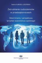 Zatrudnienie cudzoziemców w przedsiębiorstwach. Determinanty i perspektywy (przykład województwa opolskiego)
