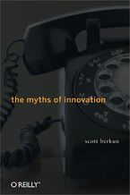 Okładka książki The Myths of Innovation