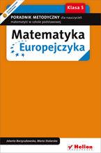 Okładka książki Matematyka Europejczyka. Poradnik metodyczny dla nauczycieli matematyki w szkole podstawowej. Klasa 5