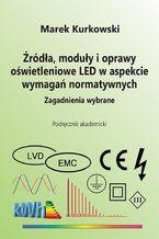 Źródła, moduły i oprawy oświetleniowe LED w aspekcie wymagań normatywnych. Zagadnienia wybrane