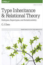 Okładka książki Type Inheritance and Relational Theory. Subtypes, Supertypes, and Substitutability