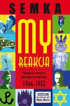 My, reakcja  historia emocji antykomunistów w latach 1944-1956
