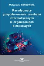 Paradygmaty gospodarowania zasobami informatycznymi w organizacjach biznesowych