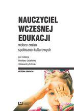 Nauczyciel wczesnej edukacji wobec zmian społeczno-kulturowych