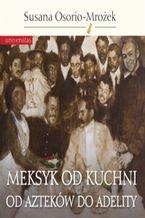 Okładka książki/ebooka Meksyk od kuchni. Od Azteków do Adelity