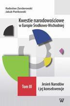 Kwestie narodowościowe w Europie Środkowo-Wschodniej Tom III. Jesień Narodów i jej konsekwencje