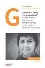 """""""Zmieniając siebie - zmieniam świat"""". Gloria E. Anzaldúa i jej pisarstwo zaangażowanego rozwoju w ujęciu społeczno-kulturowym"""