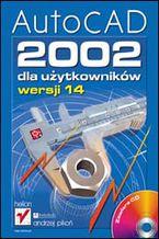 Okładka książki AutoCAD 2002 dla użytkowników wersji 14