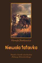 Niewola tatarska. Urywki z kroniki szlacheckiej Aleksego Zdanoborskiego