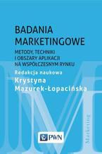 Badania marketingowe. Metody, techniki i obszary aplikacji na współczesnym rynku