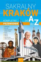 Sakralny Kraków. Kompletny przewodnik od A do Z