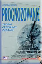 Okładka książki Prognozowanie Teoria przykłady zadania