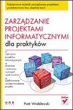 Okładka książki Zarządzanie projektami informatycznymi dla praktyków