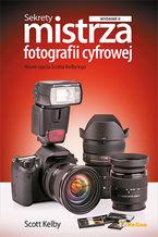 Okładka książki Sekrety mistrza fotografii cyfrowej. Nowe ujęcia Scotta Kelby'ego. Wydanie II