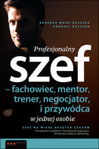 Profesjonalny szef - fachowiec, mentor, trener, negocjator i przywódca w jednej osobie
