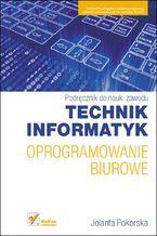 Okładka książki Oprogramowanie biurowe. Podręcznik do nauki zawodu technik informatyk