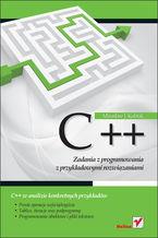 Okładka książki C++. Zadania z programowania z przykładowymi rozwiązaniami