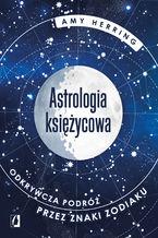 Astrologia księżycowa. Odkrywcza podróż przez znaki zodiaku