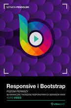 Okładka książki Responsive i Bootstrap. Kurs video. Poziom pierwszy. Błyskawiczne tworzenie responsywnych serwisów WWW