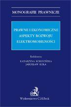 Prawne i ekonomiczne aspekty rozwoju elektromobilności
