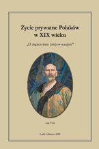 Życie prywatne Polaków w XIX wieku. Tom 8. O mężczyźnie (nie)zwyczajnie