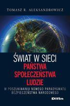 Świat w sieci. Państwa, społeczeństwa, ludzie. W poszukiwaniu nowego paradygmatu bezpieczeństwa narodowego