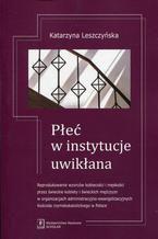 Płeć w instytucje uwikłana. Reprodukowanie wzorców kobiecości i męskości przez świeckie kobiety i świeckich mężczyzn w organizacjach administracyjno-ewangelizacyjnych Kościoła rzymskokatolickiego w Polsce