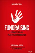 Fundraising. Pierwszy polski praktyczny podręcznik