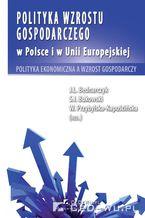 Polityka wzrostu gospodarczego w Polsce i w Unii Europejskiej. Polityka ekonomiczna a wzrost gospodarczy